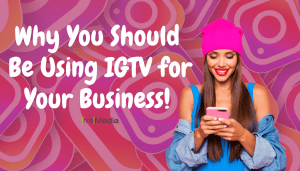 Why You Should Be Using IGTV for Your Business!