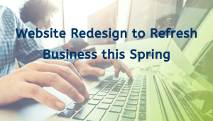 Website Redesign to Refresh Business in the Spring
