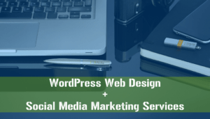WordPress Web Design + Social Media Marketing Services
